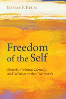 Freedom of the Self - Jeffrey F. Keuss