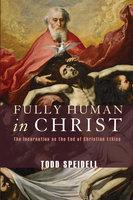 Fully Human in Christ - Todd H. Speidell
