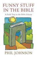 Funny Stuff in the Bible - Phillip D. Johnson