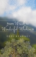From Wreck to Wonderful Wholeness - Edel Kearney