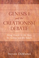 Genesis 1 and the Creationism Debate - Steven DiMattei