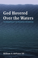 God Hovered Over the Waters - William A. dePrater