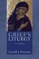 Grief's Liturgy - Gerald J. Postema