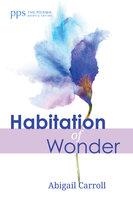 Habitation of Wonder - Abigail Carroll