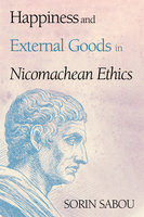 Happiness and External Goods in Nicomachean Ethics - Sorin Sabou