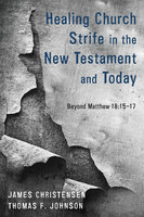 Healing Church Strife in the New Testament and Today - James Christensen, Thomas F. Johnson