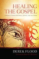 Healing the Gospel - Derek Flood