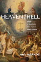 Heaven and Hell - Louis Markos