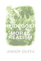 Heidegger and Moral Realism - Anoop Gupta