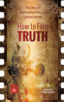 How to Film Truth - Justin Wells