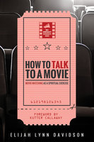 How to Talk to a Movie - Elijah Lynn Davidson