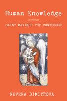 Human Knowledge According to Saint Maximus the Confessor - Nevena Dimitrova