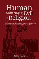 Human Suffering and the Evil of Religion - Dennis Jensen