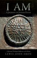 I AM: A Journey in Jewish Faith - Lewis John Eron