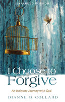 I Choose to Forgive - Dianne B. Collard