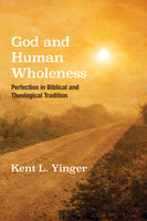 God and Human Wholeness - Kent L. Yinger