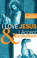 I Love Jesus & I Accept Evolution - Denis O. Lamoureux