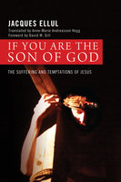 If You Are the Son of God - Jacques Ellul