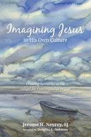 Imagining Jesus in His Own Culture - Jerome H. Neyrey