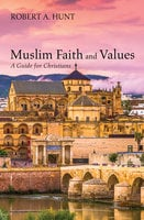 Muslim Faith and Values - Robert A. Hunt