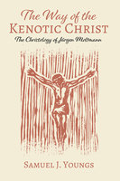 The Way of the Kenotic Christ - Samuel J. Youngs