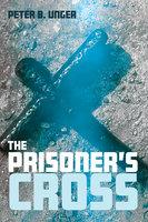 The Prisoner's Cross - Peter B. Unger