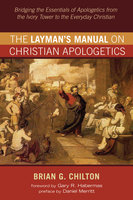 The Layman's Manual on Christian Apologetics - Brian G. Chilton