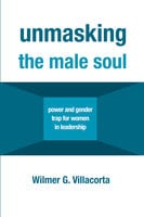 Unmasking the Male Soul - Wilmer G. Villacorta
