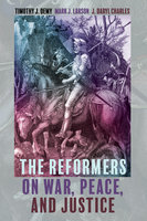 The Reformers on War, Peace, and Justice - Mark J. Larson, J. Daryl Charles, Timothy J. Demy