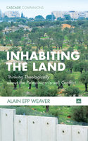 Inhabiting the Land - Alain Epp Weaver