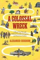 A Colossal Wreck - Alexander Cockburn
