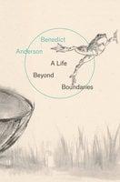 A Life Beyond Boundaries - Benedict Anderson