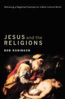 Jesus and the Religions - Bob Robinson