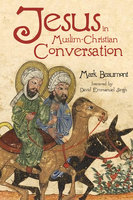 Jesus in Muslim-Christian Conversation - Mark Beaumont
