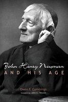 John Henry Newman and His Age - Owen F. Cummings