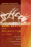 Karl Barth and the Resurrection of the Flesh - Nathan Hitchcock