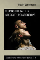 Keeping the Faith in Interfaith Relationships - Stuart Dauermann