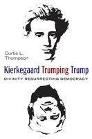 Kierkegaard Trumping Trump - Curtis L. Thompson