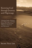 Knowing God through Journey and Pilgrimage - Seung Yeal Lee