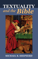 Textuality and the Bible - Michael Brian Shepherd