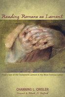 Reading Romans as Lament - Channing L. Crisler