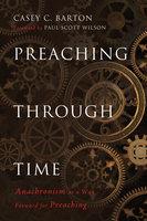 Preaching Through Time - Casey C. Barton