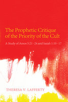 The Prophetic Critique of the Priority of the Cult - Theresa V. Lafferty