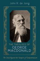 The Theology of George MacDonald - John R. de Jong