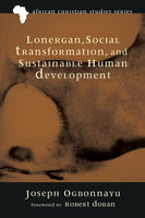 Lonergan, Social Transformation, and Sustainable Human Development - Joseph Ogbonnaya