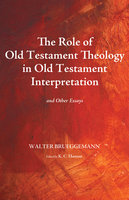 The Role of Old Testament Theology in Old Testament Interpretation - Walter Brueggemann