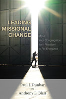 Leading Missional Change - Tony Blair, Paul J. Dunbar