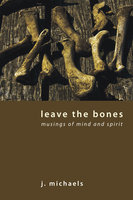 Leave the Bones - J. Michaels