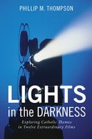 Lights in the Darkness - Phillip M. Thompson