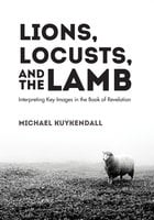 Lions, Locusts, and the Lamb - Michael Kuykendall